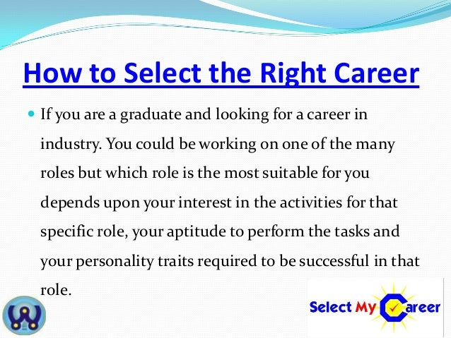 How to Select the Right Career If you are a graduate and looking for a career in  industry. You could be working on one o...