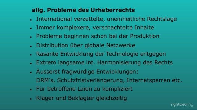 allg. Probleme des Urheberrechts l  International verzettelte, uneinheitliche Rechtslage  l  Immer komplexere, verscha...