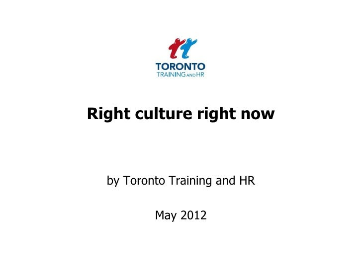 Right culture right now  by Toronto Training and HR          May 2012