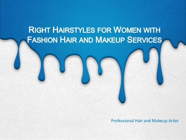 RIGHT HAIRSTYLES FOR WOMEN WITH FASHION HAIR AND MAKEUP SERVICES  Professional Hair and Makeup Artist