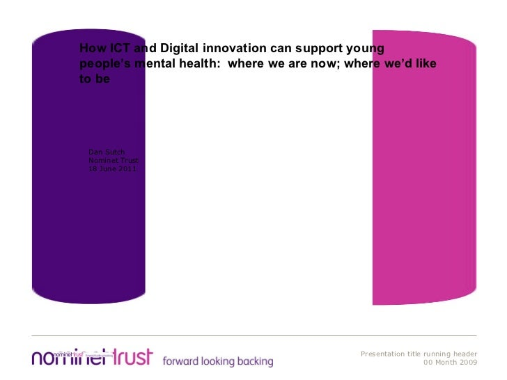 How ICT and Digital innovation can support young people's mental health:  where we are now; where we'd like to be Dan Sutc...