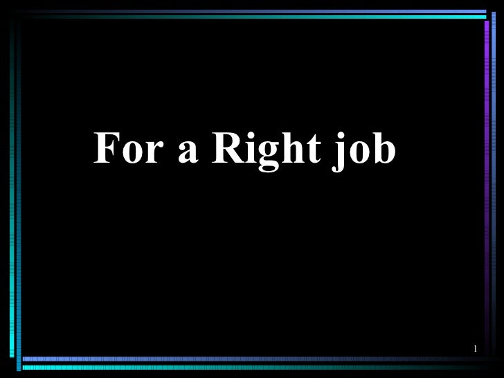 For a Right job