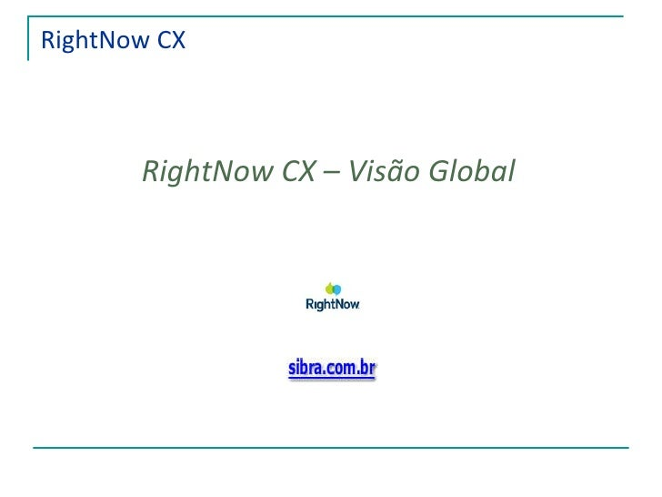 RightNow CX RightNow CX – Visão Global