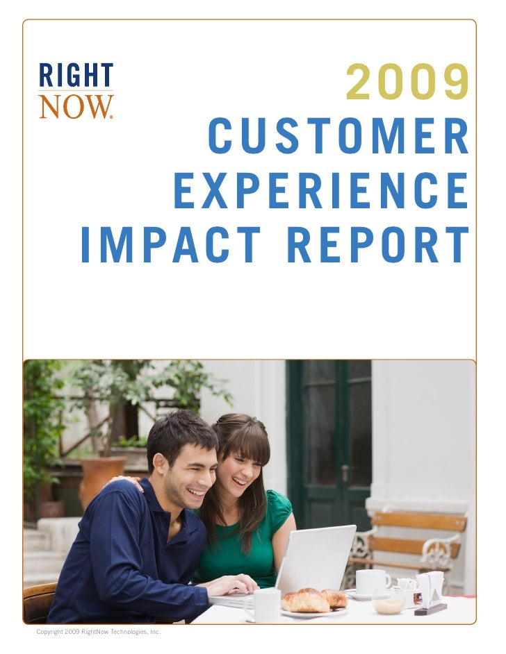 2009                   CUSTOMER                  EXPERIENCE               IMPACT REPORT     Copyright 2009 RightNow Techno...