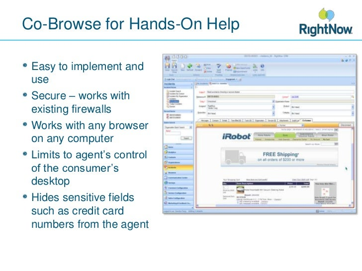 Co-Browse for Hands-On Help<br />Easy to implement and use<br />Secure – works with existing firewalls<br />Works with any...
