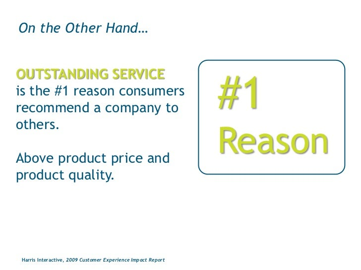 On the Other Hand…<br />OUTSTANDING SERVICE <br />is the #1 reason consumers recommend a company to others. <br />Above p...