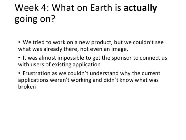 Week 4: What on Earth is actually going on? • We tried to work on a new product, but we couldn't see what was already ther...