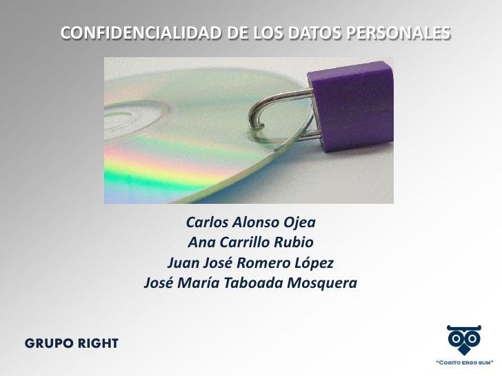 CONFIDENCIALIDAD DE LOS DATOS PERSONALES                         Carlos Alonso Ojea                     Ana Carrillo Rubio...
