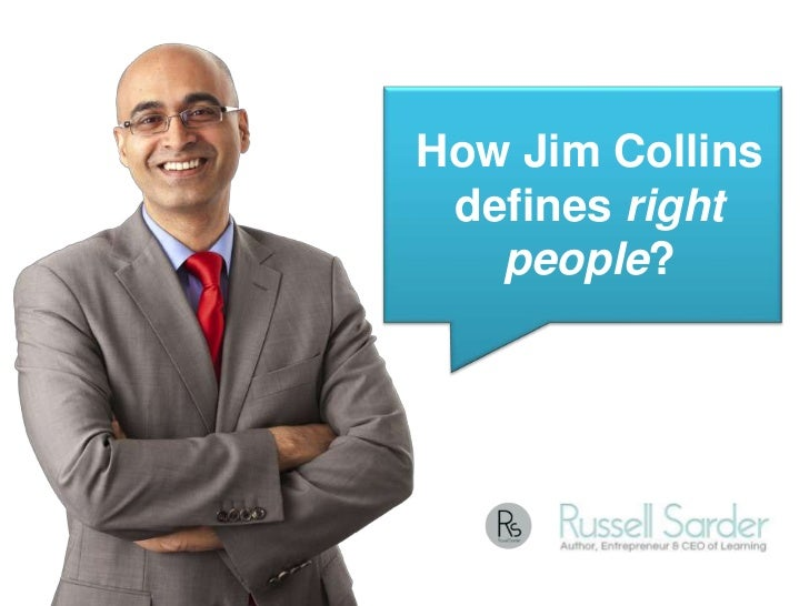 How Jim Collins defines right   people?