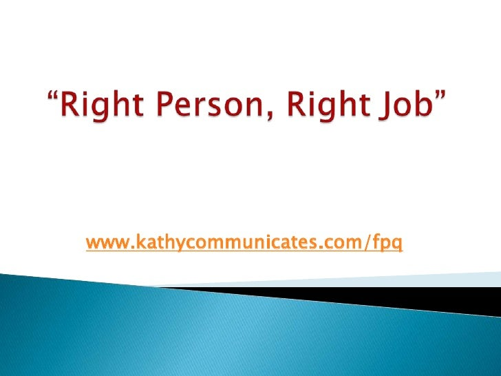 """Right Person, Right Job""<br />www.kathycommunicates.com/fpq<br />"