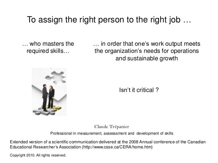 To assign the right person to the right job …<br />… who masters the requiredskills…<br />… in orderthatone'swork output m...
