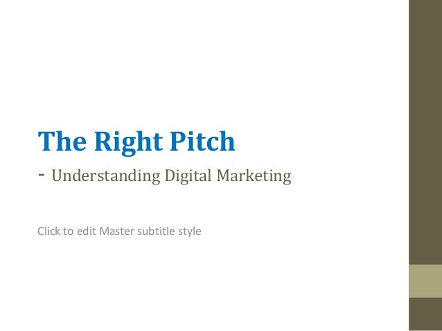 The Right Pitch - Understanding Digital Marketing Click to edit Master subtitle style