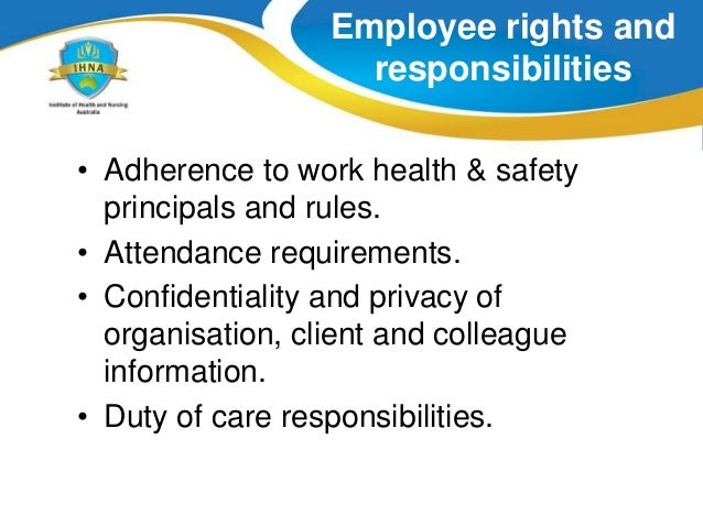 employment responsibilities and rights A copy of your contract of employment agreement if you don't have a written contract of employment eg if you are employed as a personal assistant, discuss your terms and conditions with your employer and make notes to.