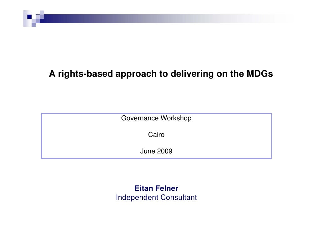 A rights-based approach to delivering on the MDGs                   Governance Workshop                        Cairo      ...