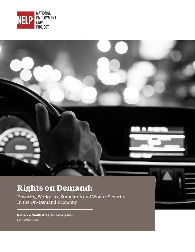 Rights on Demand: Ensuring Workplace Standards and Worker Security In the On-Demand Economy Rebecca Smith & Sarah Leberste...