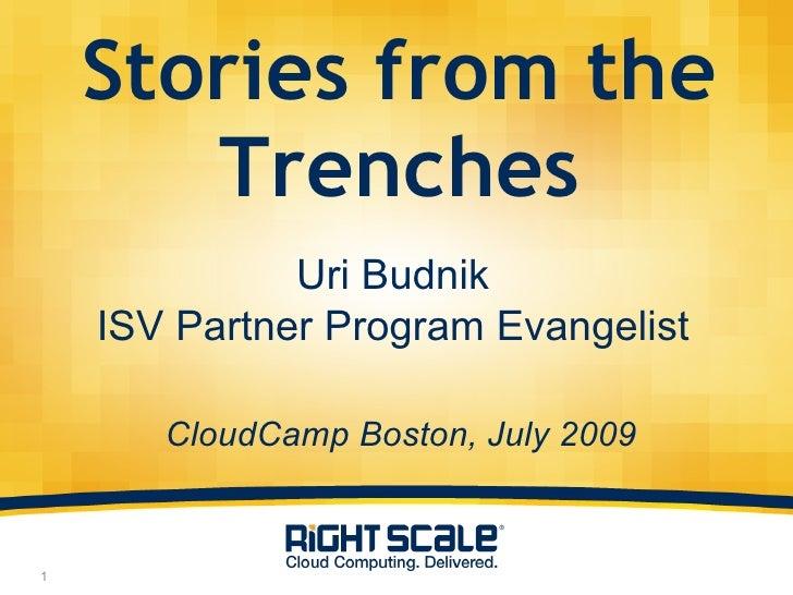 Stories from the Trenches <ul><li>Uri Budnik </li></ul><ul><li>ISV Partner Program Evangelist </li></ul>CloudCamp Boston, ...