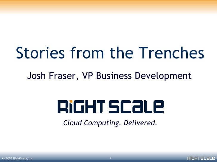 Stories from the Trenches                   Josh Fraser, VP Business Development                              Cloud Comput...