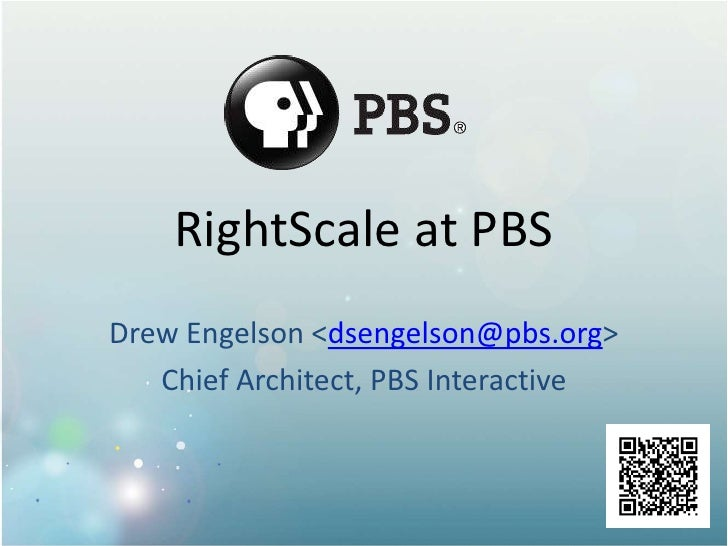 RightScale at PBS<br />Drew Engelson <dsengelson@pbs.org><br />Chief Architect, PBS Interactive<br />
