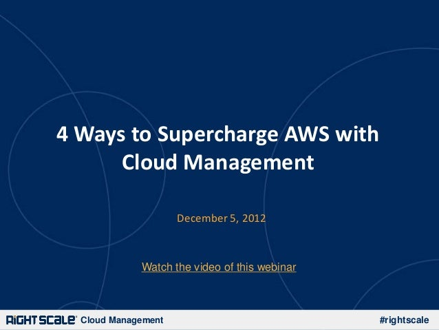 4 Ways to Supercharge AWS with      Cloud Management                     December 5, 2012             Watch the video of t...