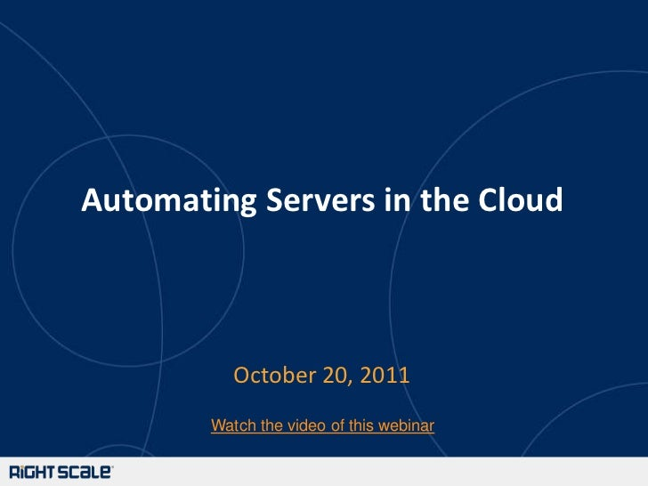 Automating Servers in the Cloud           October 20, 2011        Watch the video of this webinar