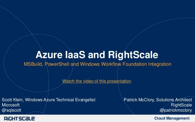 Cloud ManagementAzure IaaS and RightScaleMSBuild, PowerShell and Windows Workflow Foundation IntegrationPatrick McClory, S...