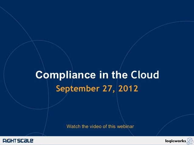 Compliance in the Cloud   September 27, 2012     Watch the video of this webinar