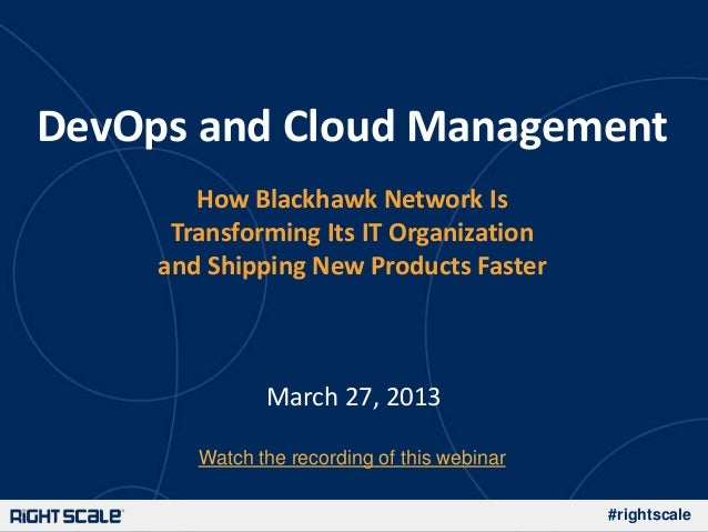 DevOps and Cloud Management        How Blackhawk Network Is      Transforming Its IT Organization     and Shipping New Pro...