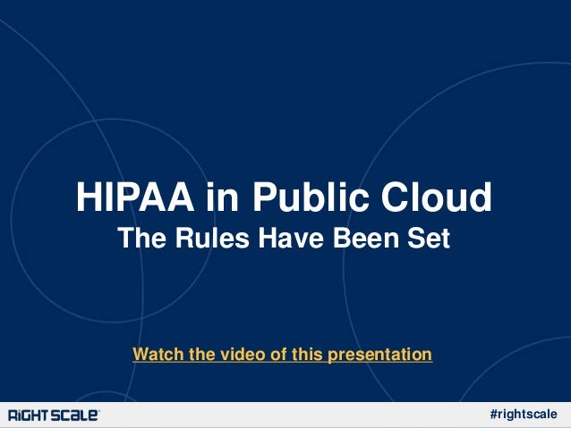 #rightscaleHIPAA in Public CloudThe Rules Have Been SetWatch the video of this presentation
