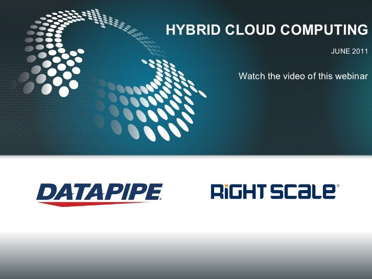 HYBRID CLOUD COMPUTING JUNE 2011 Watch the video of this webinar