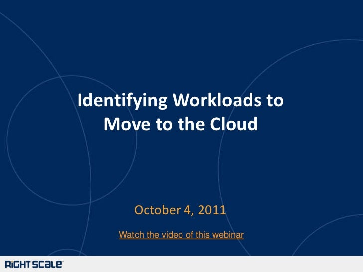 Identifying Workloads toMove to the Cloud<br />October 4, 2011<br />Watch the video of this webinar<br />