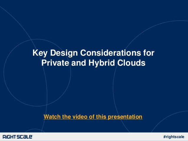 #rightscaleKey Design Considerations forPrivate and Hybrid CloudsWatch the video of this presentation