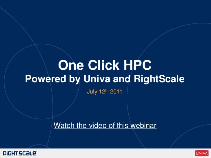 One Click HPCPowered by Univa and RightScale<br />July 12th 2011<br />Watch the video of this webinar<br />