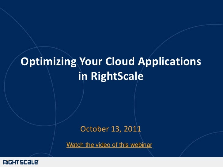 Optimizing Your Cloud Applications in RightScale<br />October 13, 2011<br />Watch the video of this webinar<br />