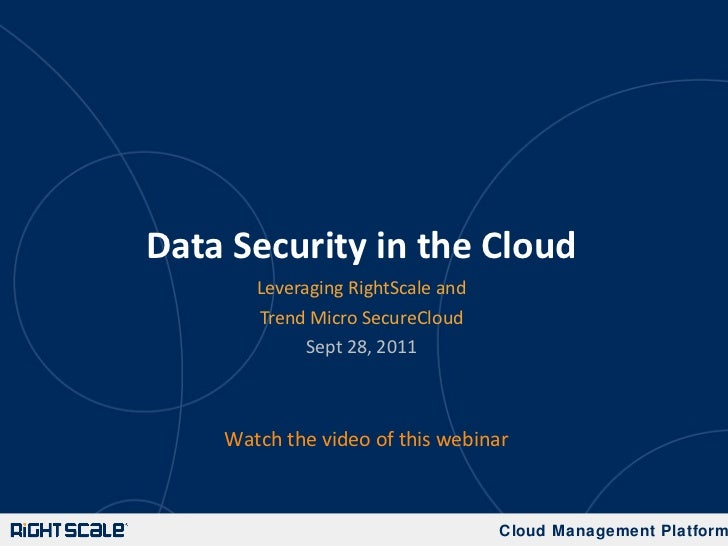 Data Security in the Cloud <ul><li>Leveraging RightScale and </li></ul><ul><li>Trend Micro SecureCloud </li></ul><ul><li>S...