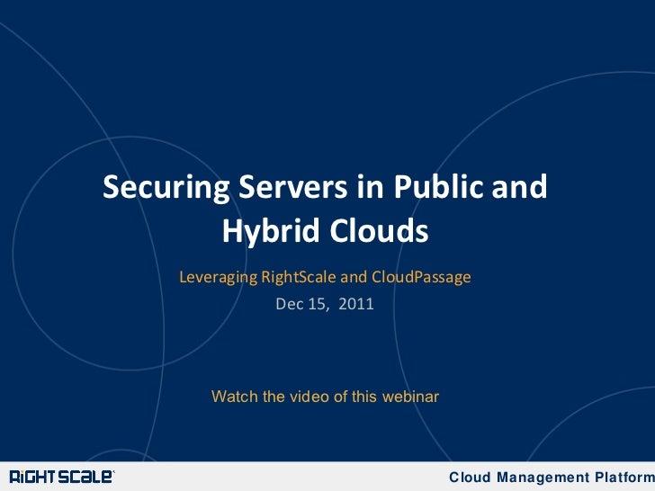 Securing Servers in Public and Hybrid Clouds <ul><li>Leveraging RightScale and CloudPassage </li></ul><ul><li>Dec 15,  201...