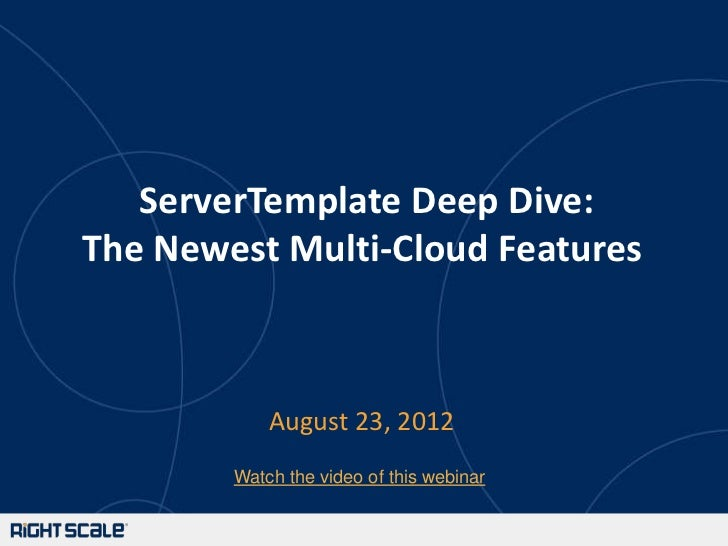 ServerTemplate Deep Dive:The Newest Multi-Cloud Features            August 23, 2012        Watch the video of this webinar