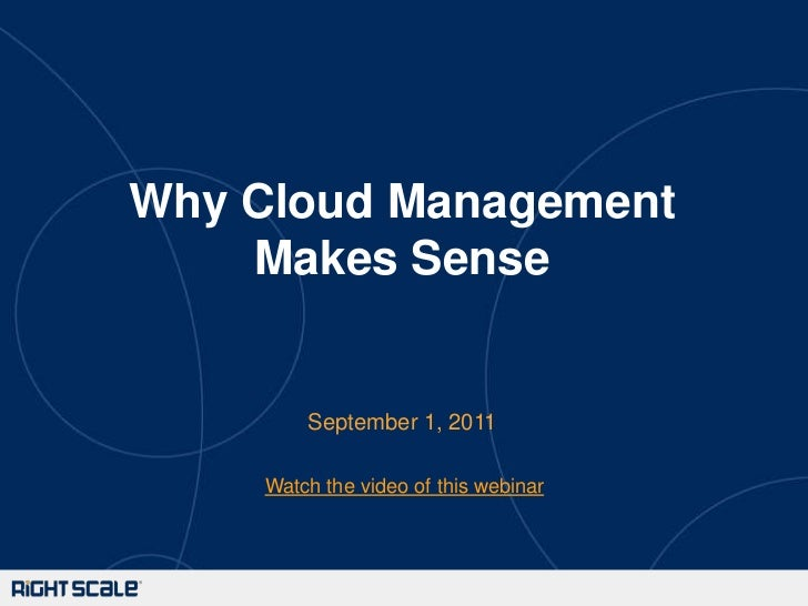 Why Cloud Management Makes Sense<br />September 1, 2011<br />Watch the video of this webinar<br />