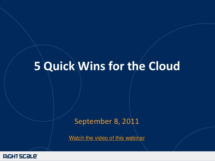 5 Quick Wins for the Cloud<br />September 8, 2011<br />Watch the video of this webinar<br />