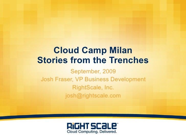 Cloud Camp Milan Stories from the Trenches <ul><li>September, 2009 </li></ul><ul><li>Josh Fraser, VP Business Development ...