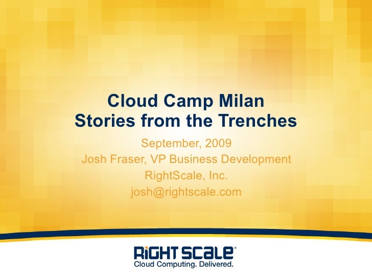 Cloud Camp Milan Stories from the Trenches <ul><li>September, 2009 </li></ul><ul><li>Josh Fraser, VP Business Development ...