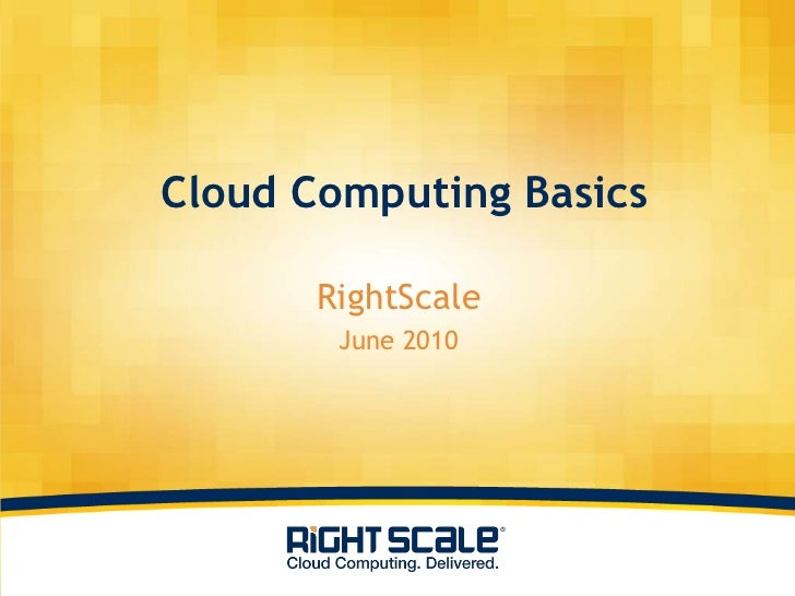 Cloud Computing Basics<br />RightScale<br />June 2010<br />