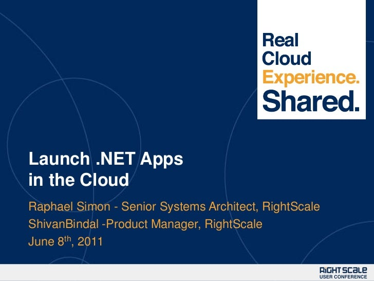 Launch .NET Apps in the Cloud<br />Raphael Simon - Senior Systems Architect, RightScale<br />ShivanBindal -Product Manager...