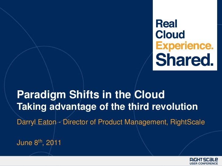 Paradigm Shifts in the CloudTaking advantage of the third revolution<br />Darryl Eaton - Director of Product Management, R...