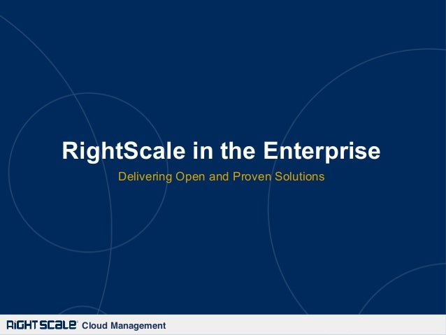 RightScale in the Enterprise Delivering Open and Proven Solutions  Cloud Management!