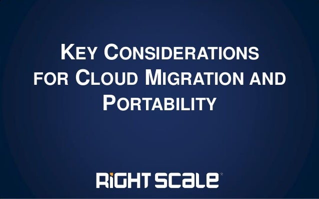 KEY CONSIDERATIONS FOR CLOUD MIGRATION AND PORTABILITY