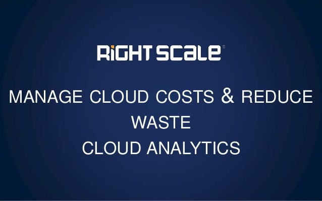 MANAGE CLOUD COSTS & REDUCE WASTE CLOUD ANALYTICS