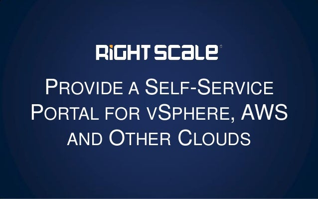 PROVIDE A SELF-SERVICE PORTAL FOR VSPHERE, AWS AND OTHER CLOUDS