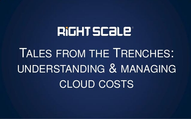 TALES FROM THE TRENCHES: UNDERSTANDING & MANAGING CLOUD COSTS