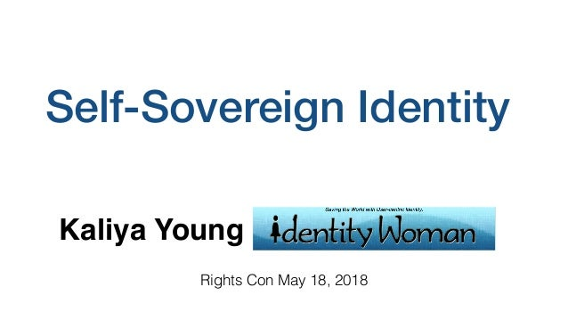 Self-Sovereign Identity Kaliya Young Rights Con May 18, 2018