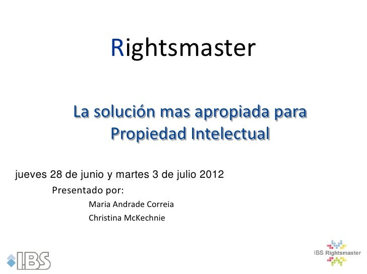 Rightsmaster           La solución mas apropiada para                Propiedad Intelectualjueves 28 de junio y martes 3 de...